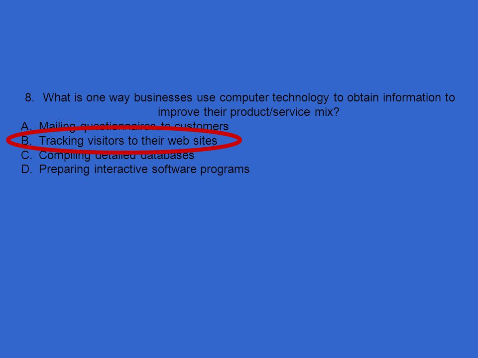8. What is one way businesses use computer technology to obtain information to improve their product/service mix