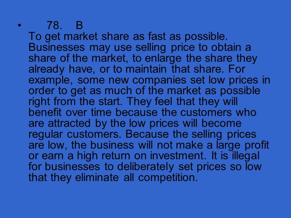 78. B To get market share as fast as possible