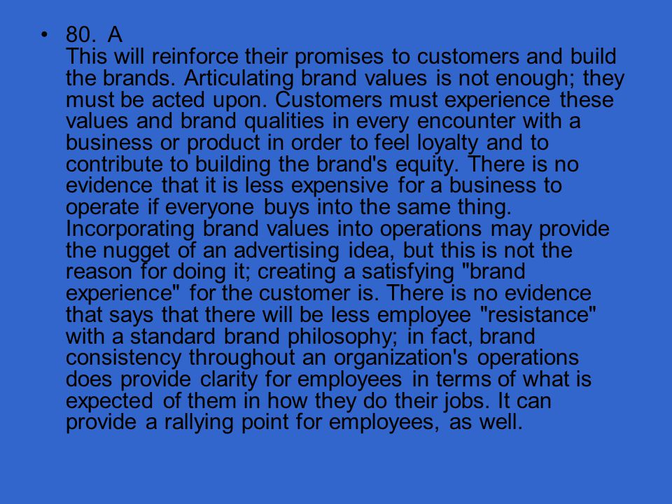 80. A This will reinforce their promises to customers and build the brands.
