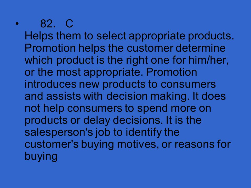 82. C Helps them to select appropriate products