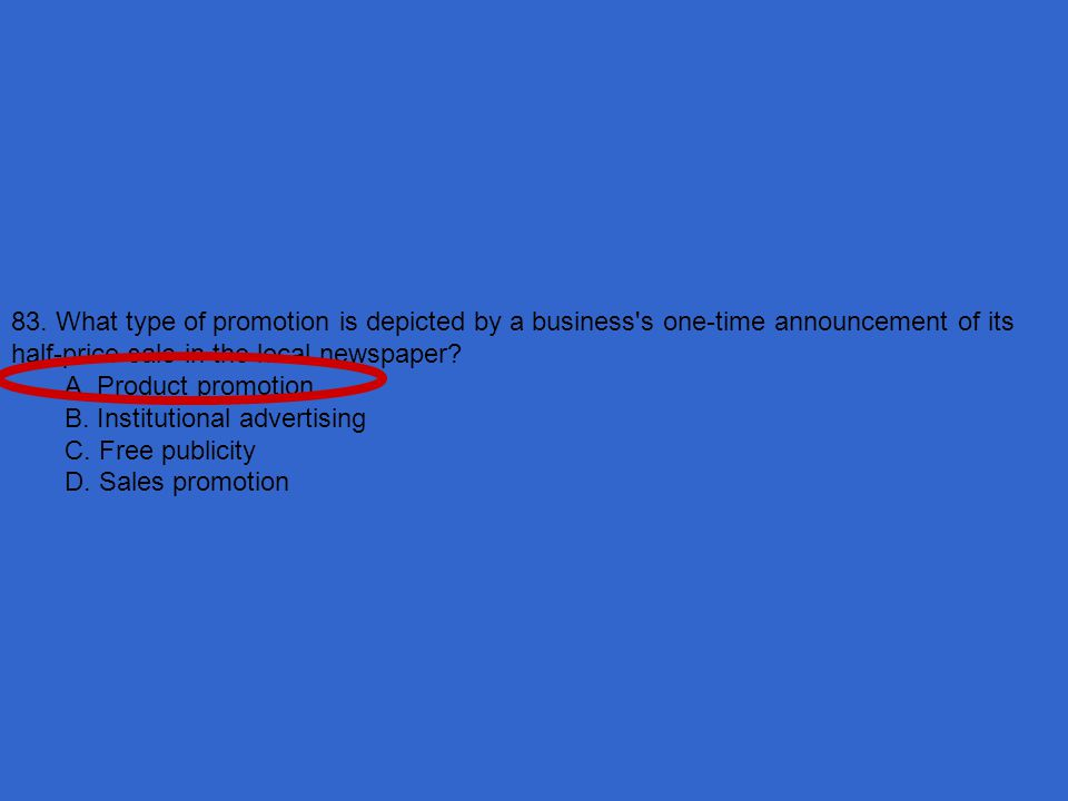 83. What type of promotion is depicted by a business s one-time announcement of its half-price sale in the local newspaper