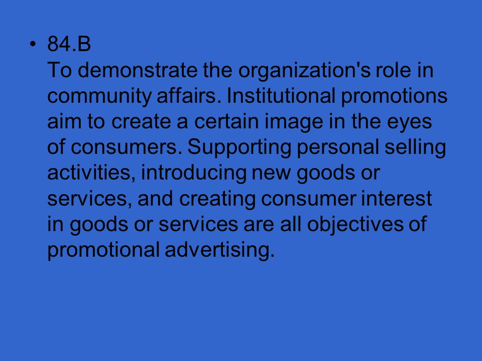 84. B To demonstrate the organization s role in community affairs
