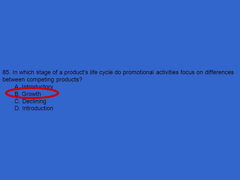 85. In which stage of a product s life cycle do promotional activities focus on differences between competing products