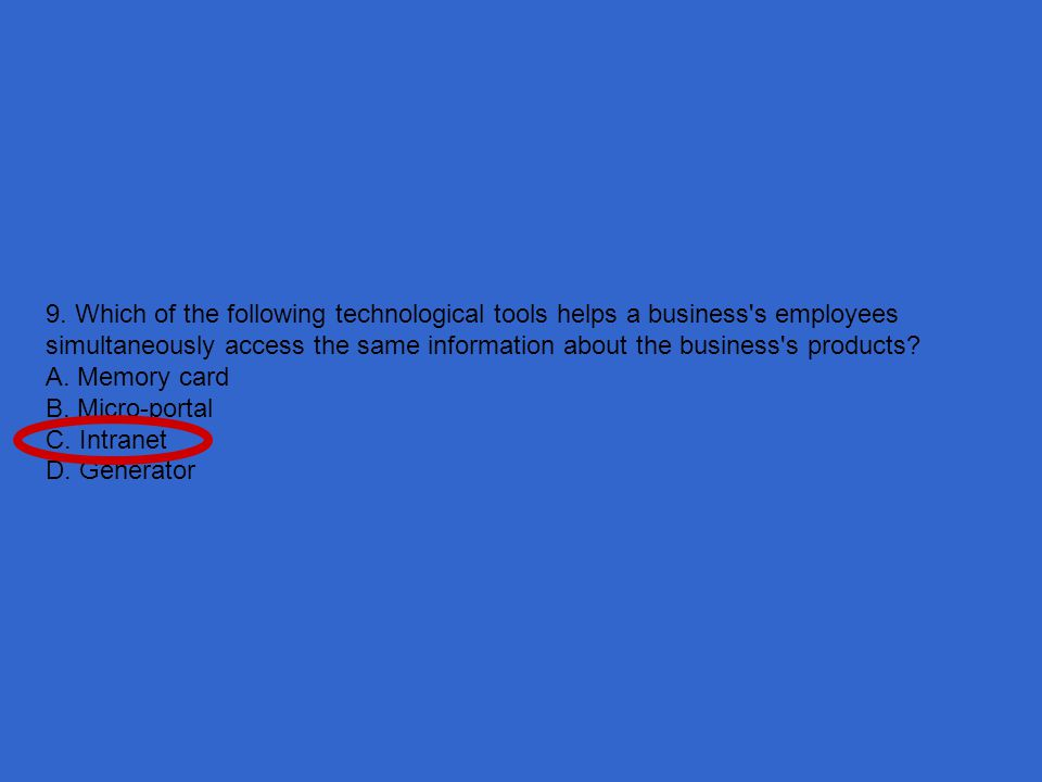 9. Which of the following technological tools helps a business s employees simultaneously access the same information about the business s products