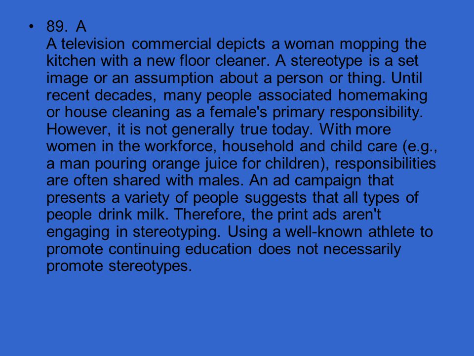 89. A A television commercial depicts a woman mopping the kitchen with a new floor cleaner.