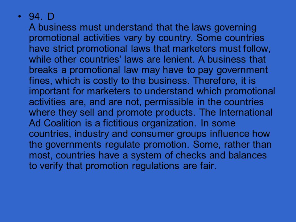 94. D A business must understand that the laws governing promotional activities vary by country.
