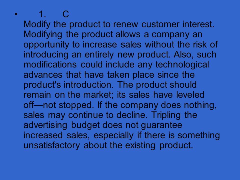 1. C Modify the product to renew customer interest