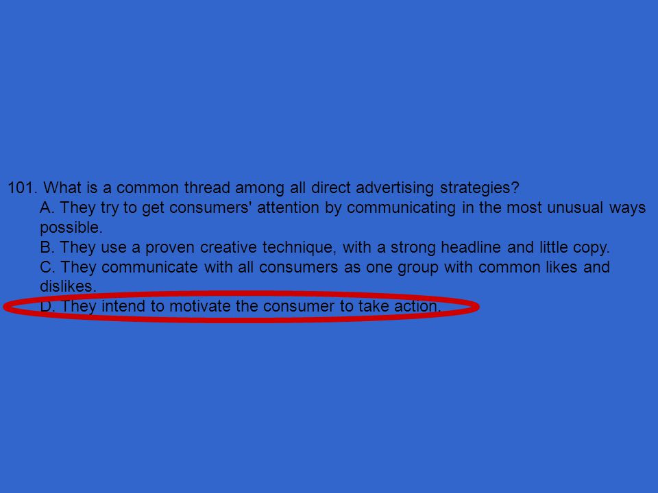 101. What is a common thread among all direct advertising strategies