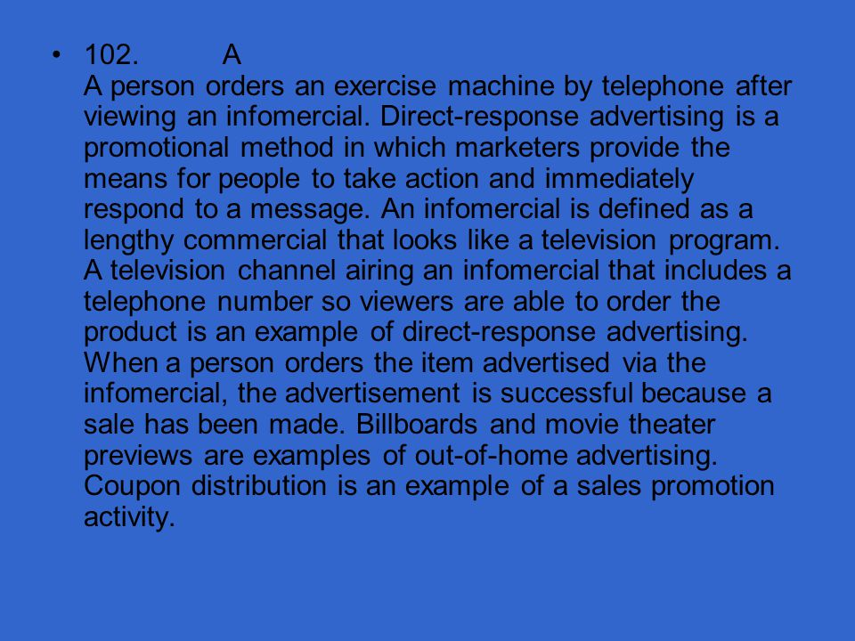 102. A A person orders an exercise machine by telephone after viewing an infomercial.