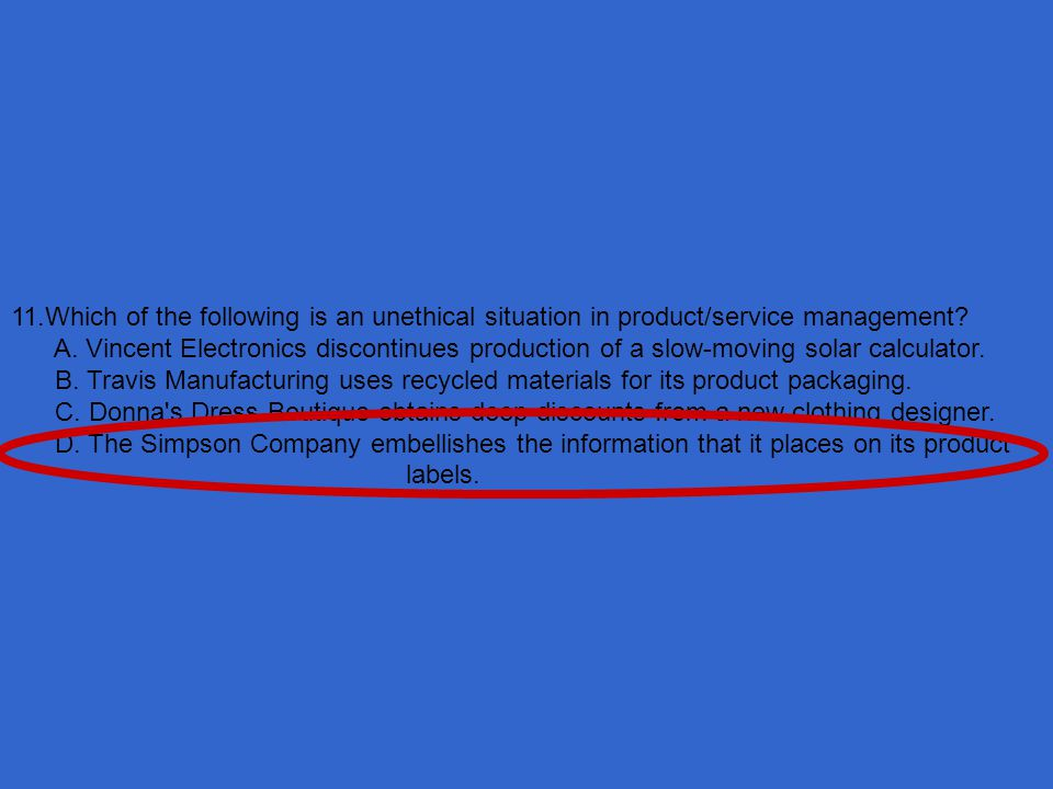 11.Which of the following is an unethical situation in product/service management