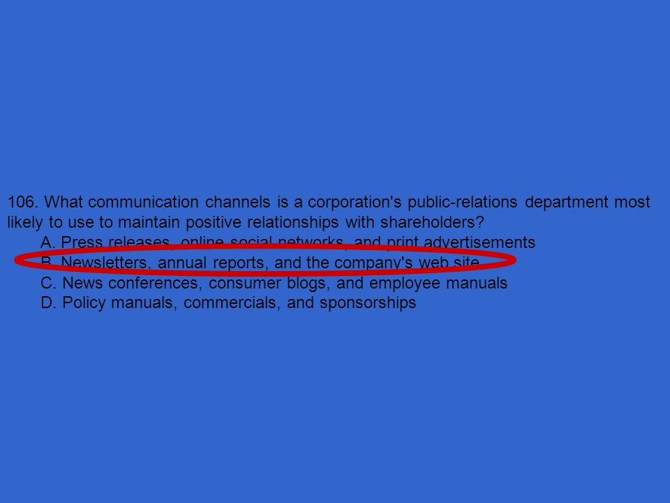 106. What communication channels is a corporation s public-relations department most likely to use to maintain positive relationships with shareholders