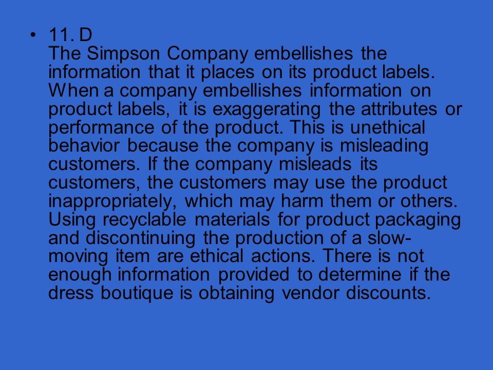 11. D The Simpson Company embellishes the information that it places on its product labels.