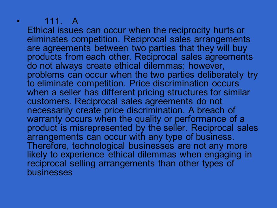 111. A Ethical issues can occur when the reciprocity hurts or eliminates competition.