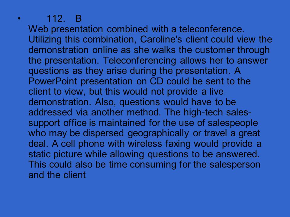 112. B Web presentation combined with a teleconference