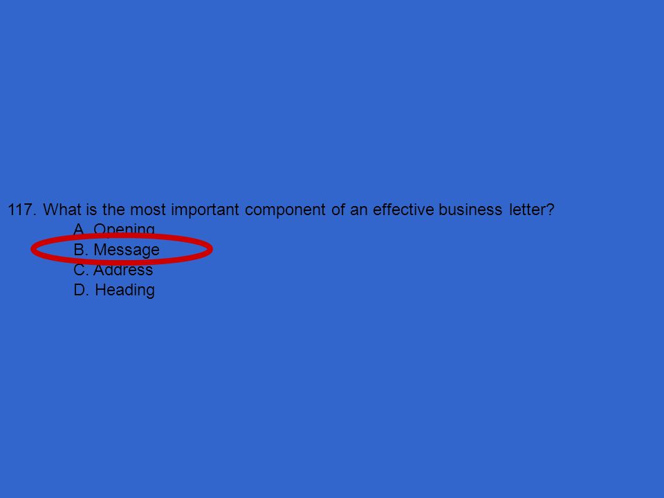 117. What is the most important component of an effective business letter