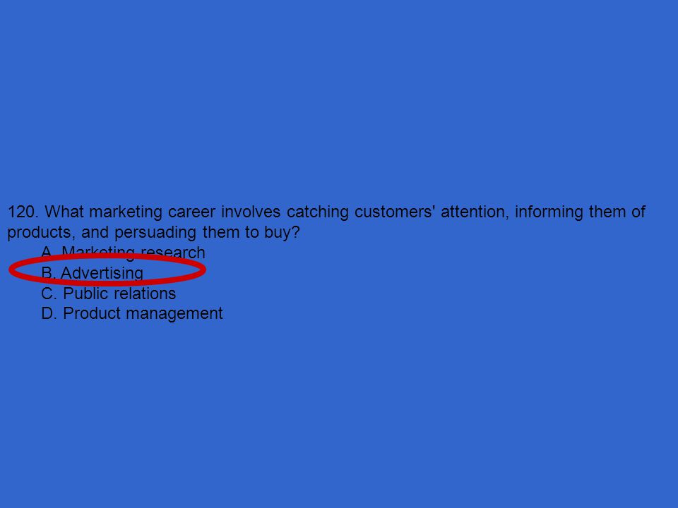 120. What marketing career involves catching customers attention, informing them of products, and persuading them to buy
