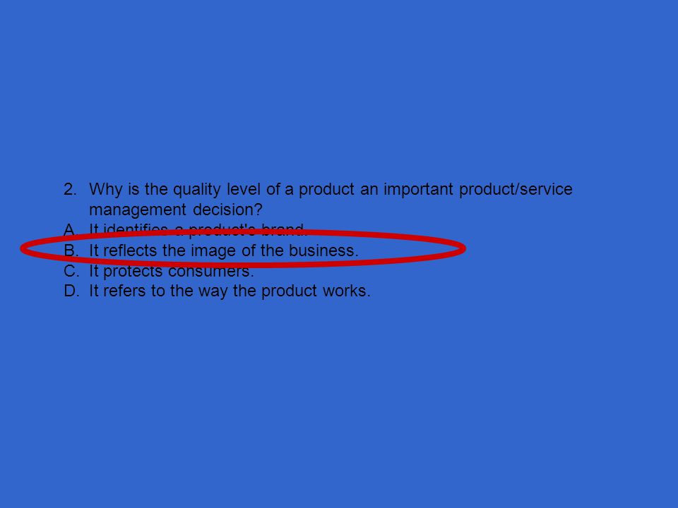 2. Why is the quality level of a product an important product/service management decision