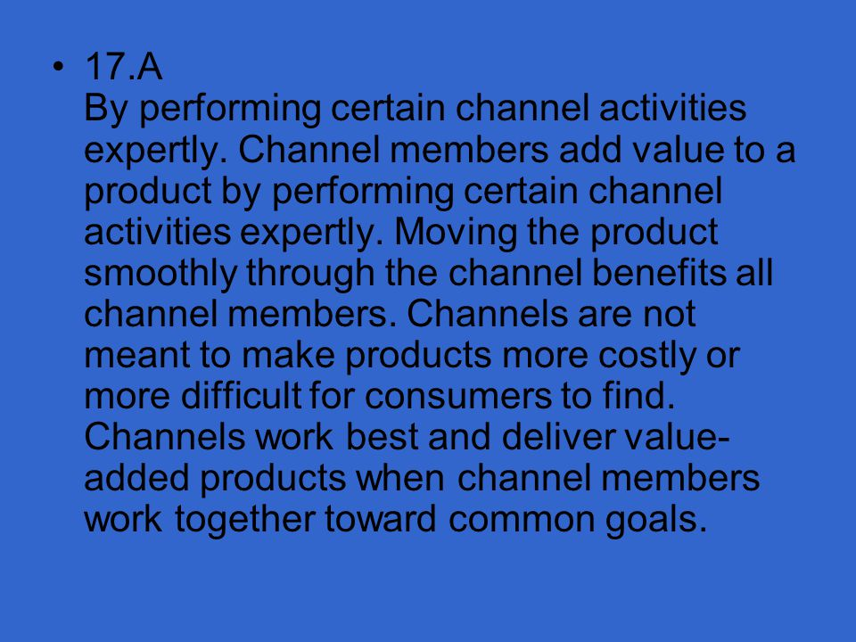 17. A By performing certain channel activities expertly