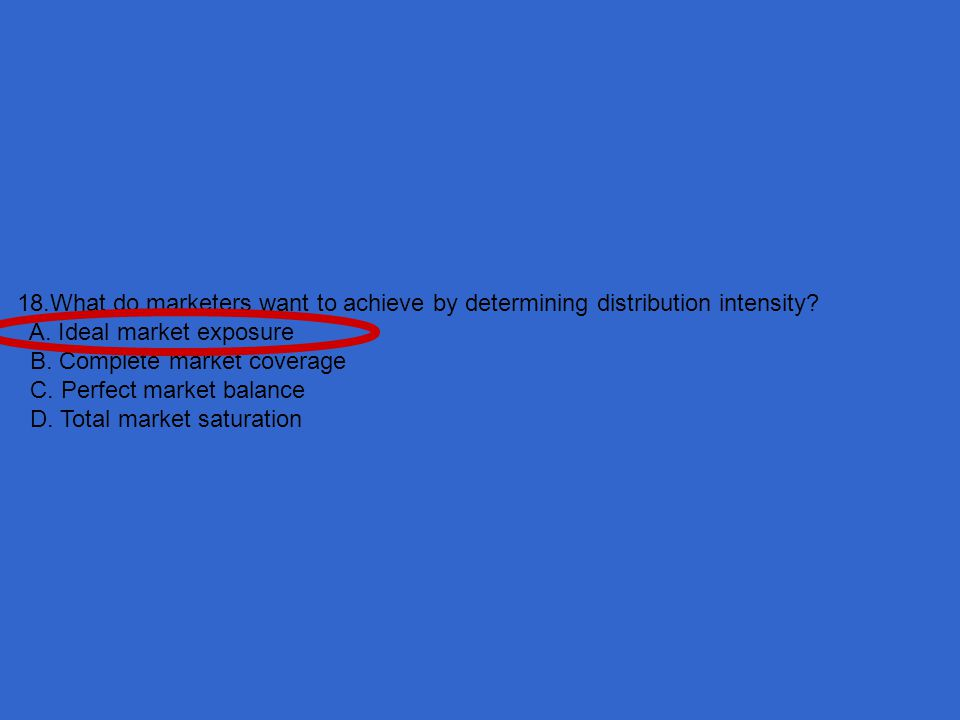 18.What do marketers want to achieve by determining distribution intensity