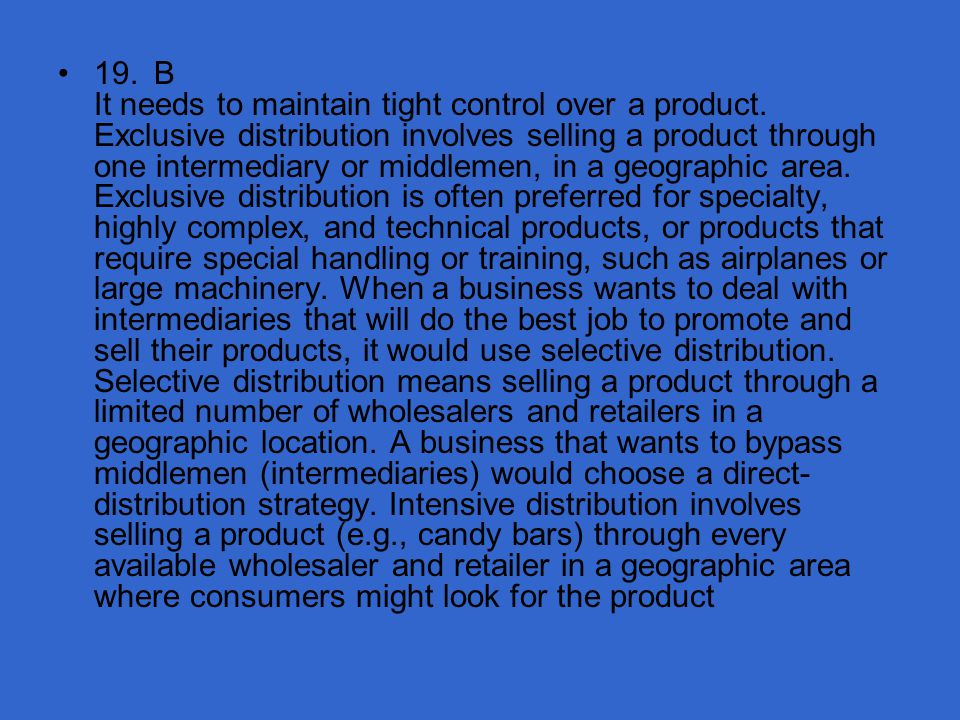 19. B It needs to maintain tight control over a product