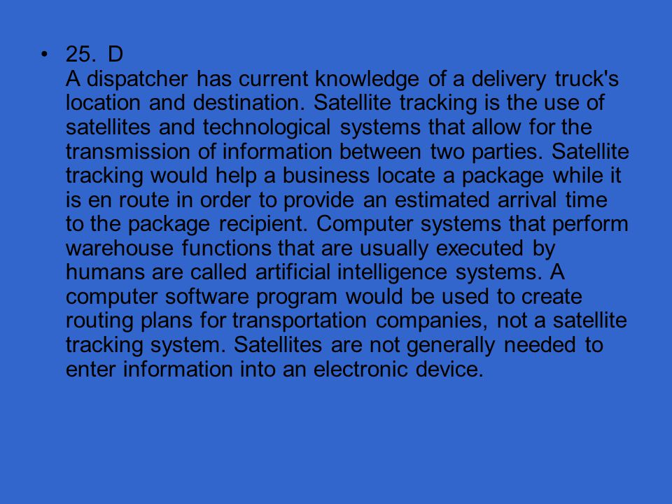 25. D A dispatcher has current knowledge of a delivery truck s location and destination.