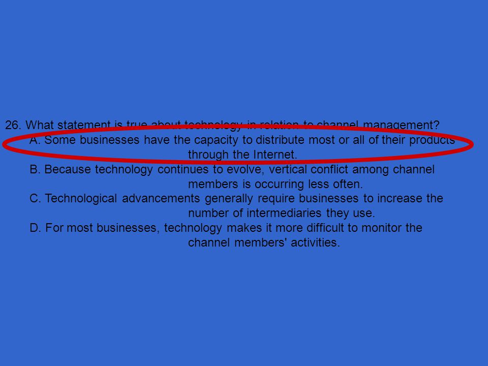 26. What statement is true about technology in relation to channel management