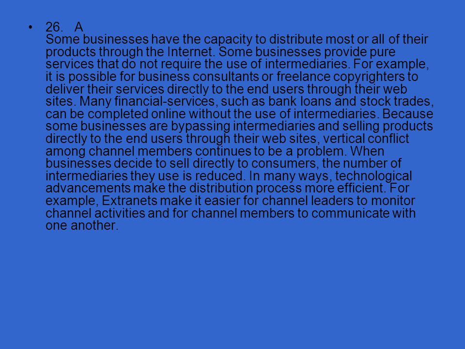26. A Some businesses have the capacity to distribute most or all of their products through the Internet.