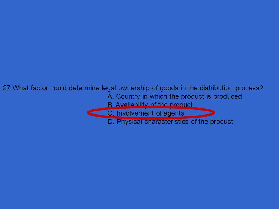 27.What factor could determine legal ownership of goods in the distribution process