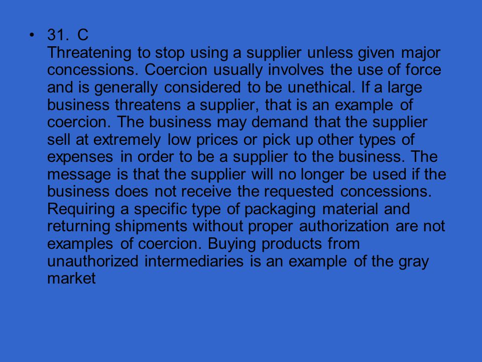 31. C Threatening to stop using a supplier unless given major concessions.