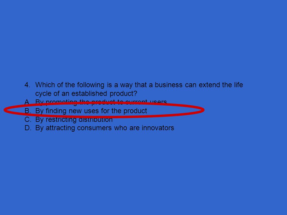 4. Which of the following is a way that a business can extend the life cycle of an established product