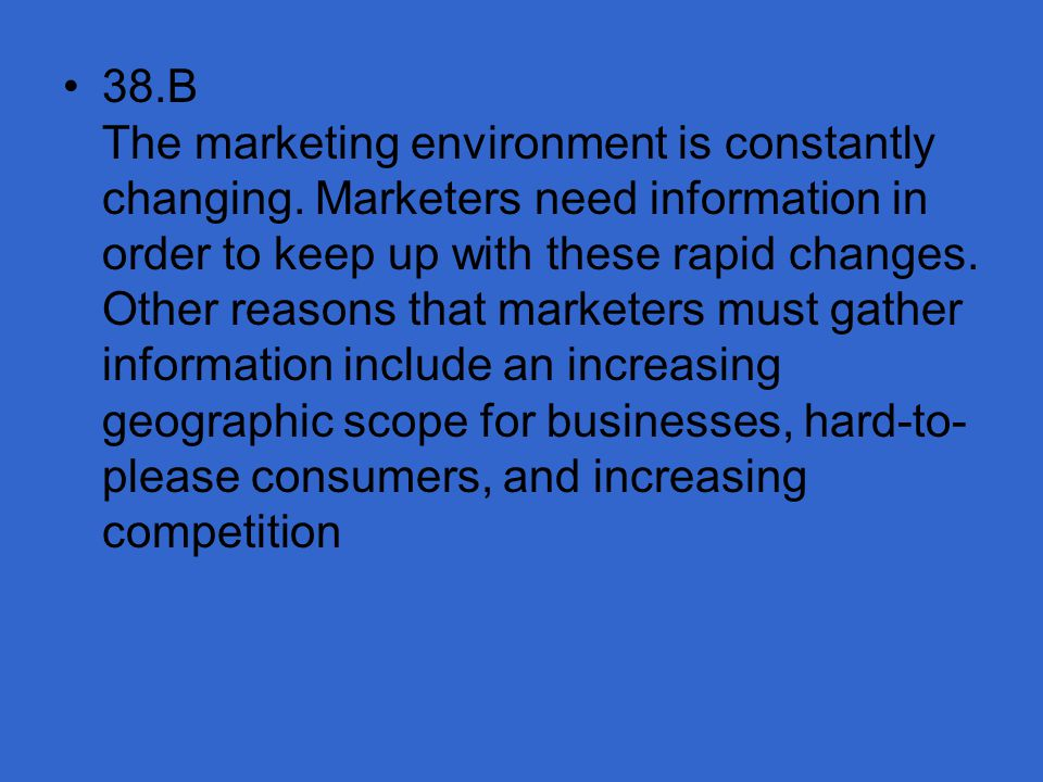 38. B The marketing environment is constantly changing