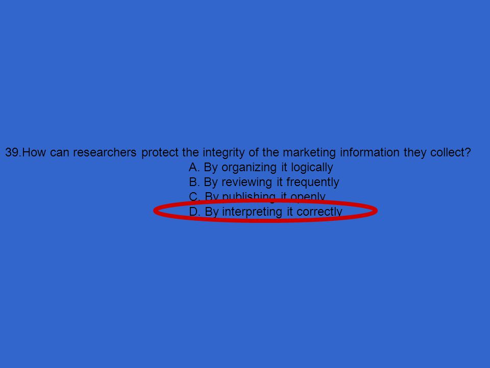 39.How can researchers protect the integrity of the marketing information they collect