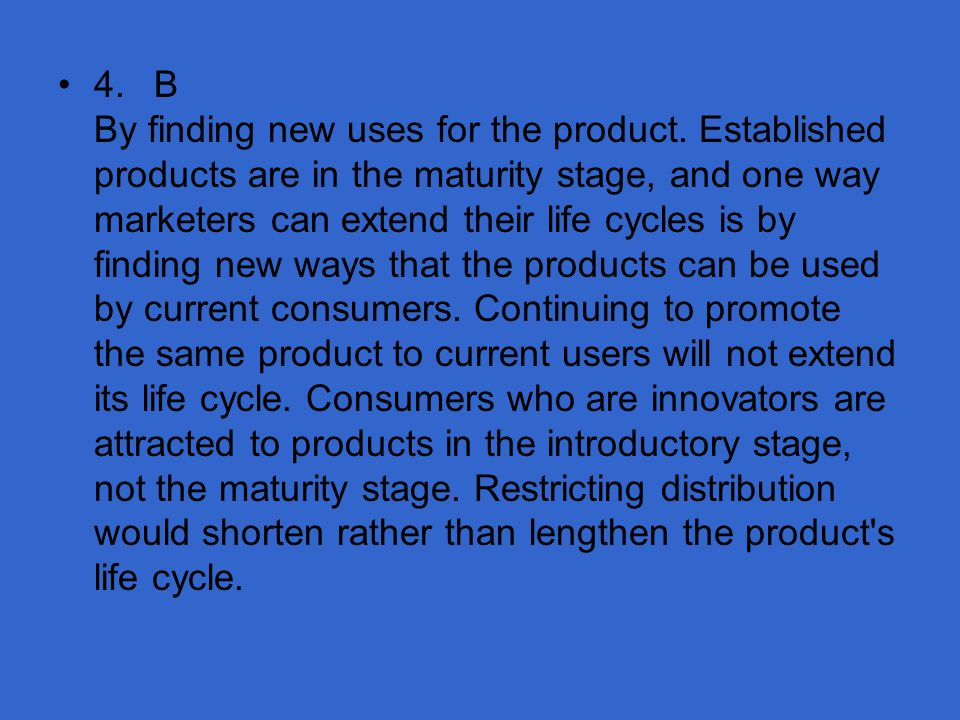 4. B By finding new uses for the product