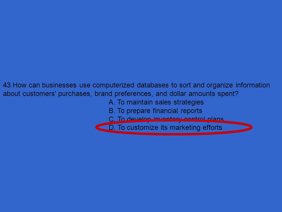 43.How can businesses use computerized databases to sort and organize information about customers purchases, brand preferences, and dollar amounts spent