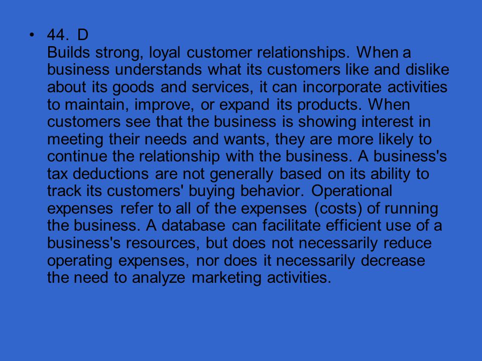 44. D Builds strong, loyal customer relationships