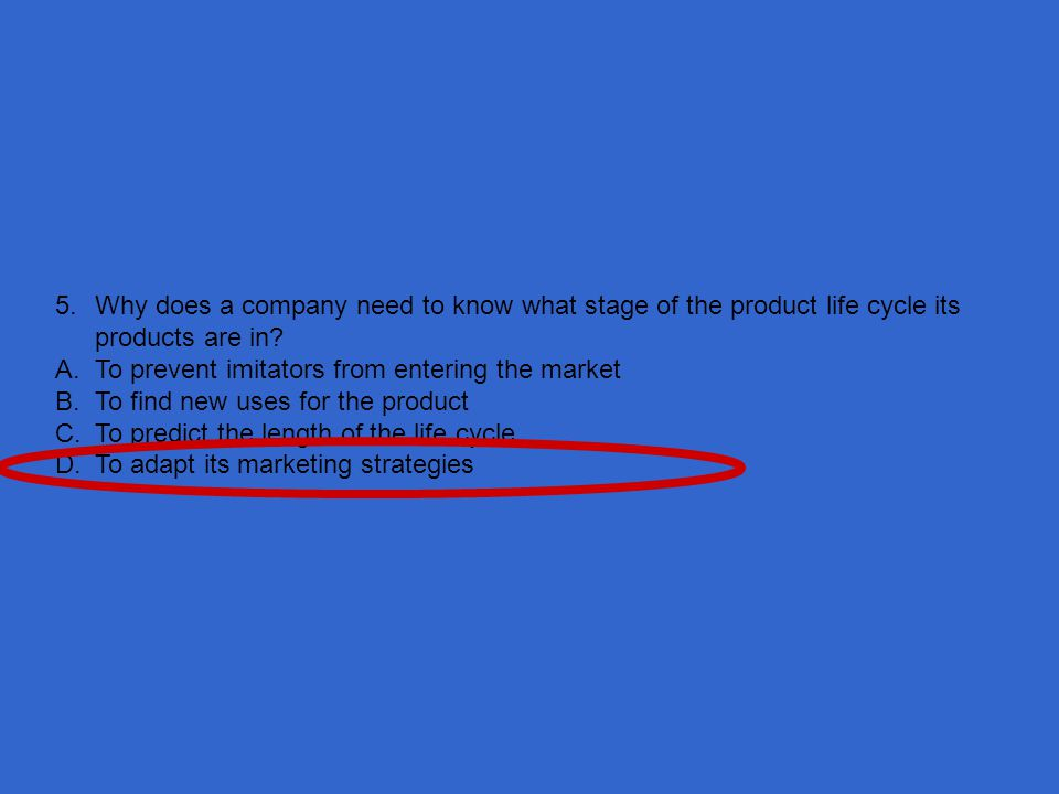 5. Why does a company need to know what stage of the product life cycle its products are in
