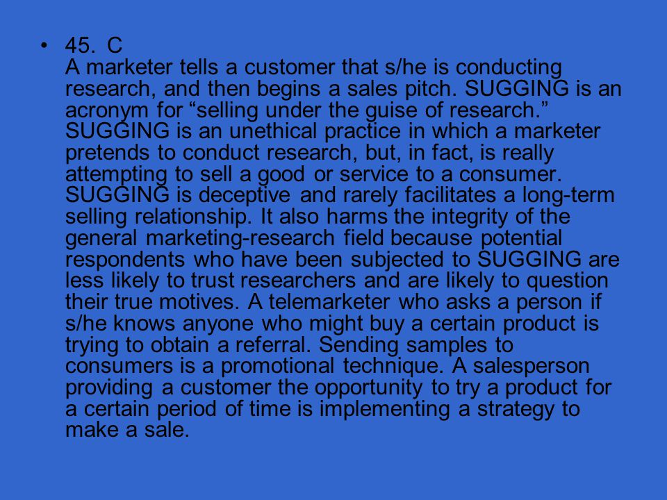45. C A marketer tells a customer that s/he is conducting research, and then begins a sales pitch.