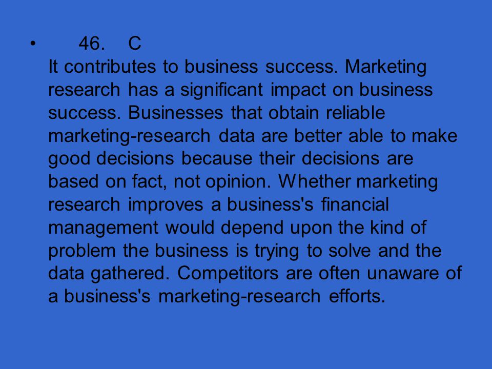 46. C It contributes to business success