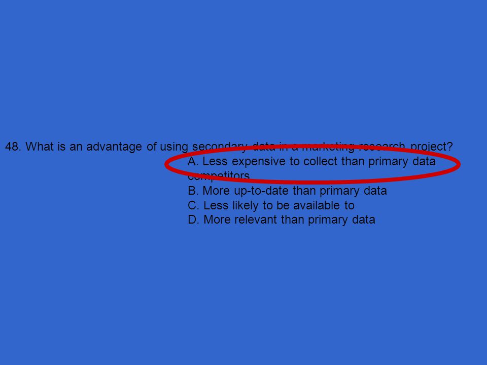 48. What is an advantage of using secondary data in a marketing-research project