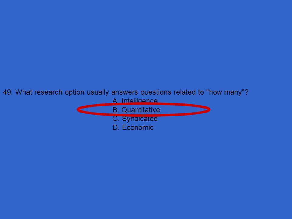 49. What research option usually answers questions related to how many