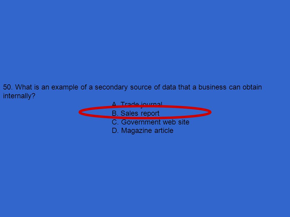 50. What is an example of a secondary source of data that a business can obtain internally