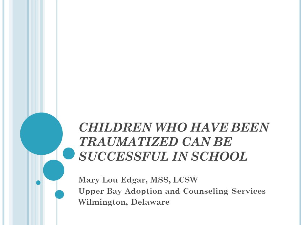CHILDREN WHO HAVE BEEN TRAUMATIZED CAN BE SUCCESSFUL IN SCHOOL