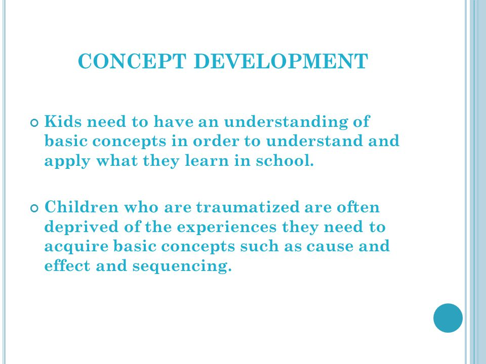 CONCEPT DEVELOPMENT Kids need to have an understanding of basic concepts in order to understand and apply what they learn in school.