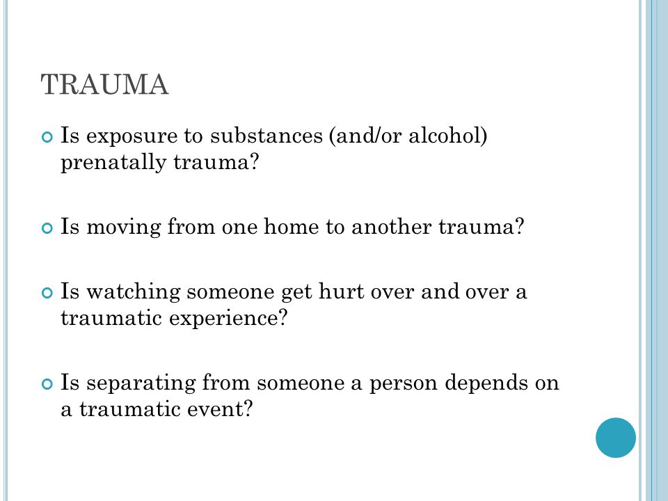 TRAUMA Is exposure to substances (and/or alcohol) prenatally trauma