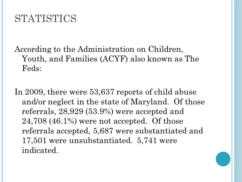 STATISTICS According to the Administration on Children, Youth, and Families (ACYF) also known as The Feds: