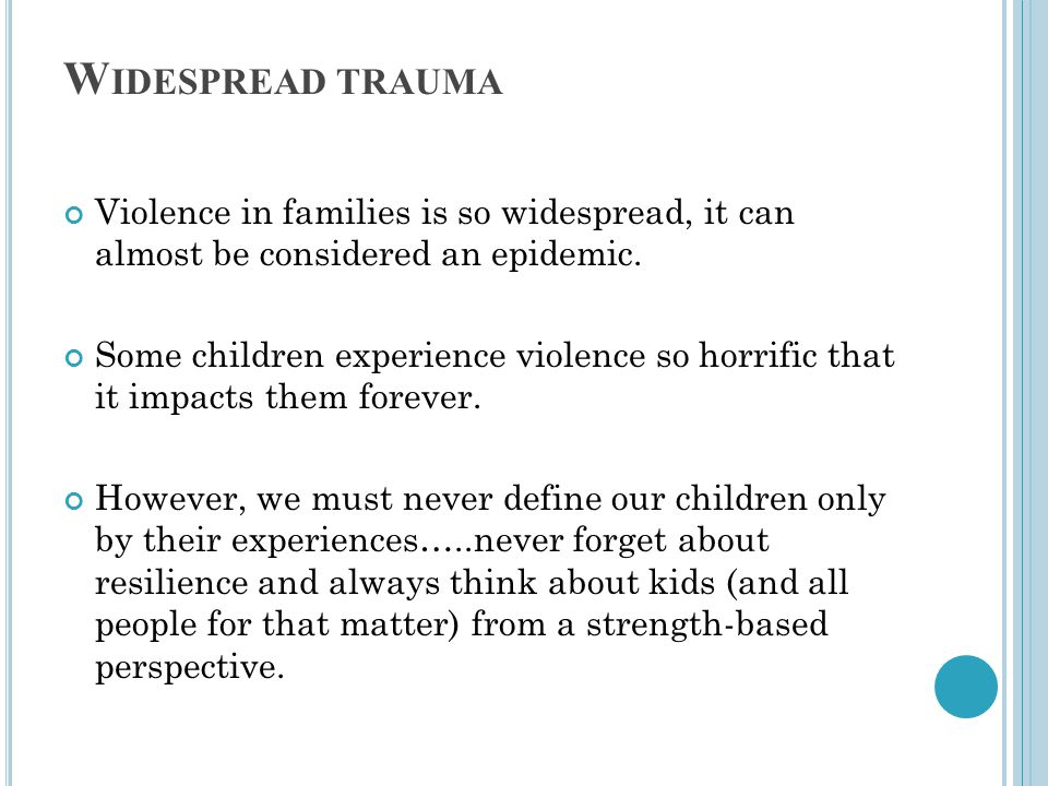 Widespread trauma Violence in families is so widespread, it can almost be considered an epidemic.