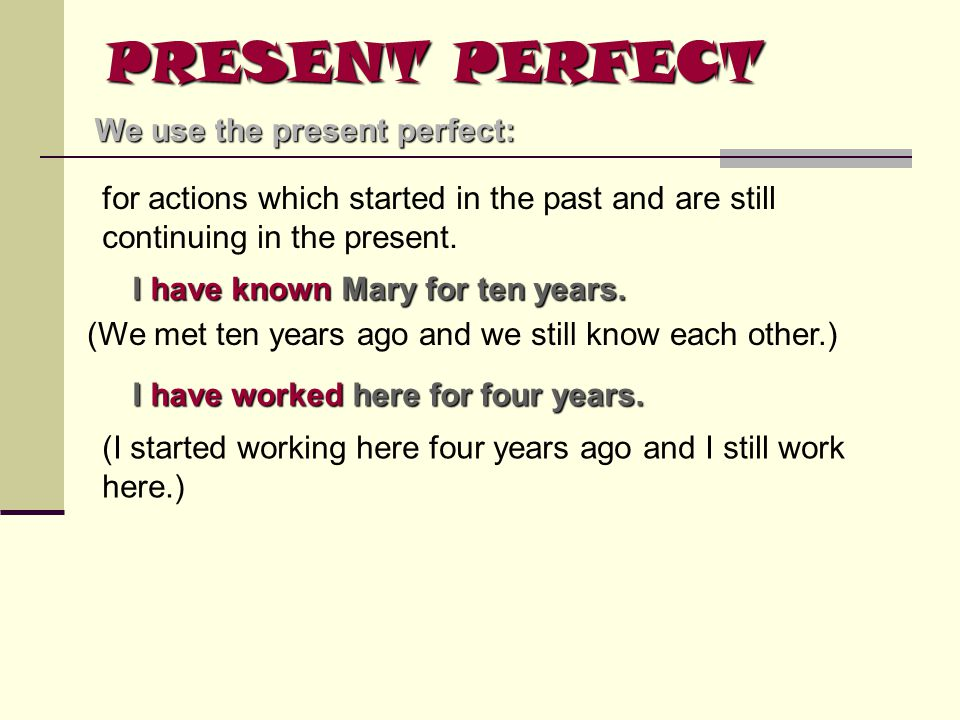 PRESENT PERFECT We use the present perfect: