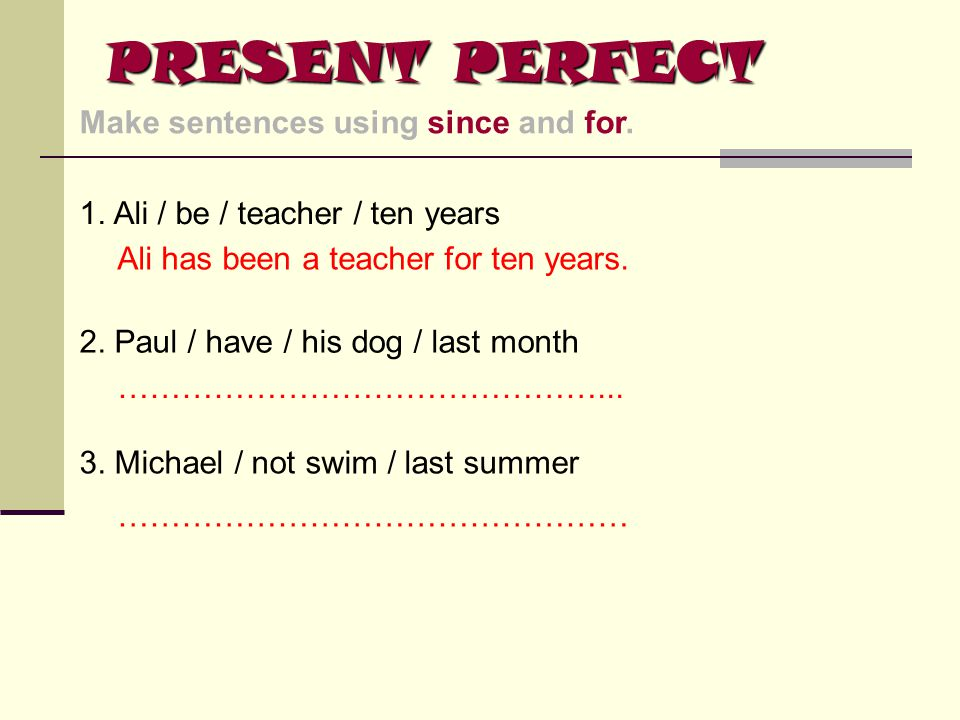 PRESENT PERFECT Make sentences using since and for.