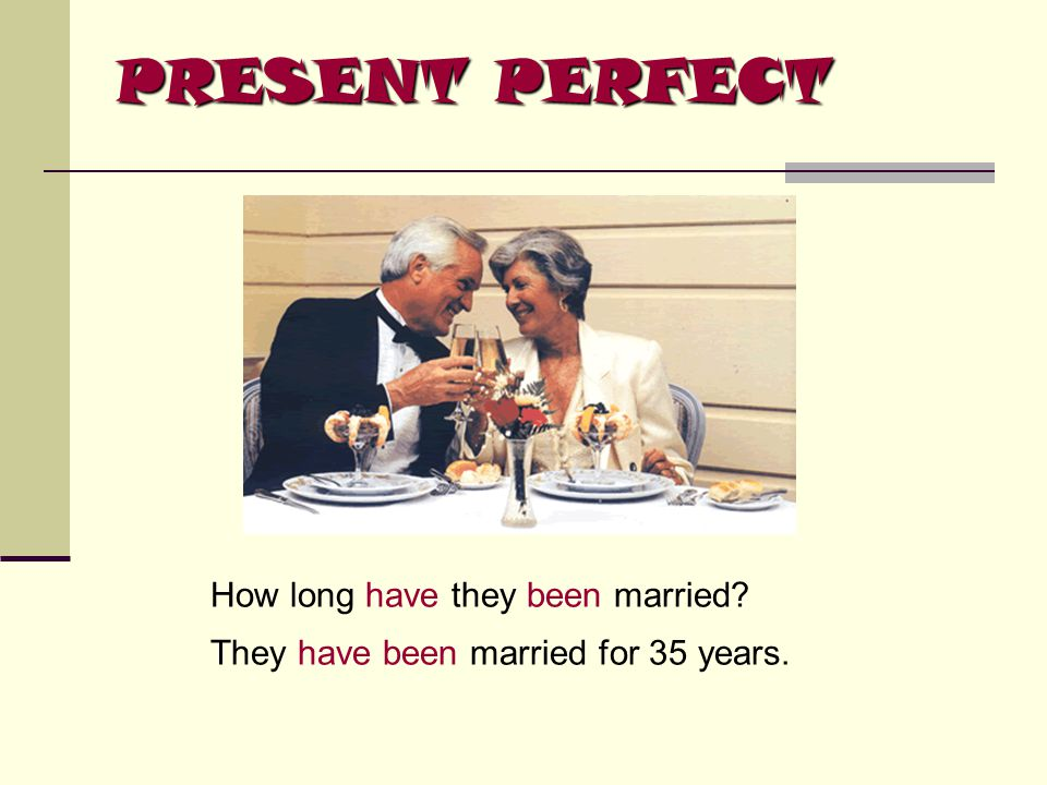PRESENT PERFECT How long have they been married