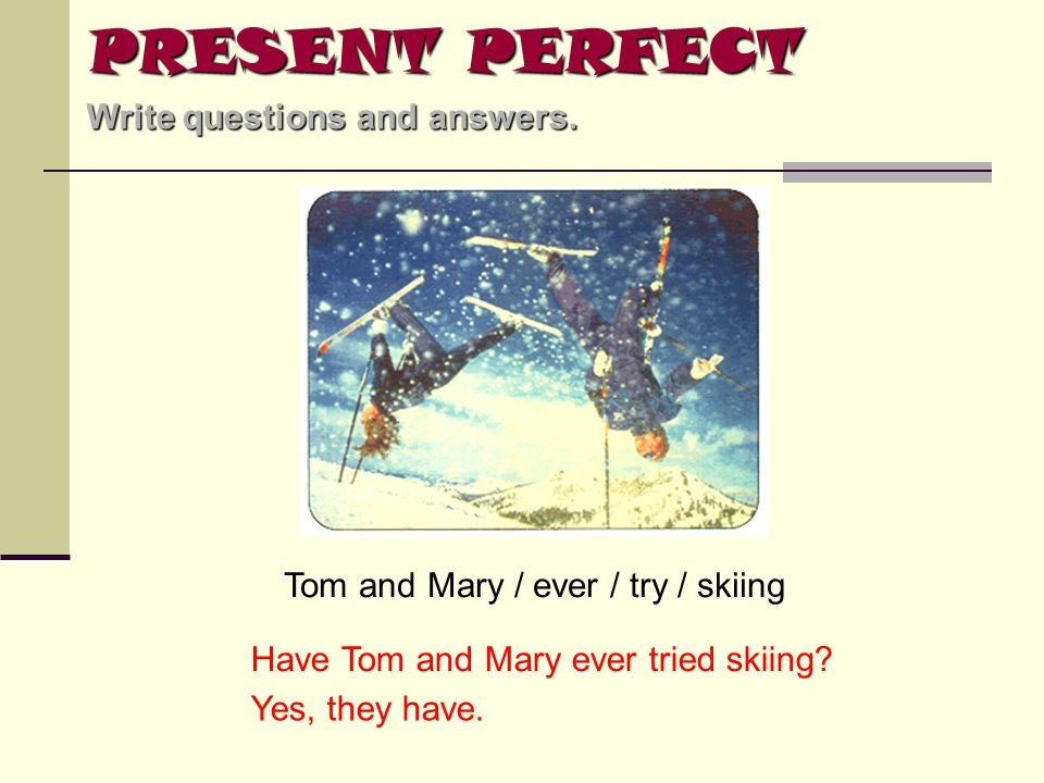 PRESENT PERFECT Write questions and answers.